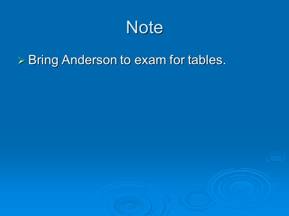 Note  Bring Anderson to exam for tables.