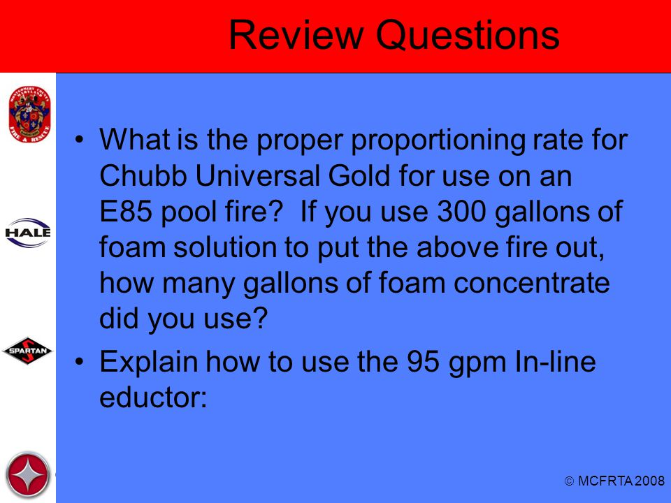  MCFRTA 2008 Review Questions What is the proper proportioning rate for Chubb Universal Gold for use on an E85 pool fire.