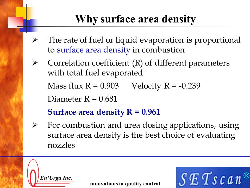 ® innovations in quality control Why surface area density  The rate of fuel or liquid evaporation is proportional to surface area density in combusti