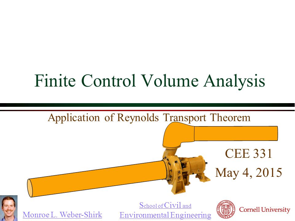 Monroe L. Weber-Shirk S chool of Civil and Environmental Engineering Finite Control Volume Analysis CEE 331 May 4, 2015  Application of Reynolds Tran