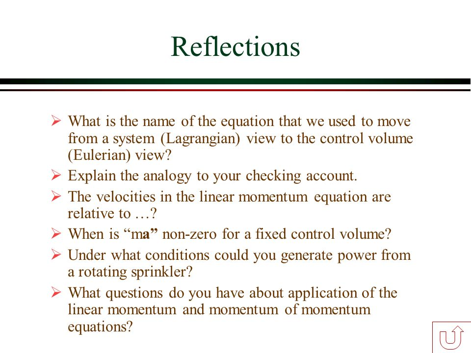 Reflections  What is the name of the equation that we used to move from a system (Lagrangian) view to the control volume (Eulerian) view?  Explain t