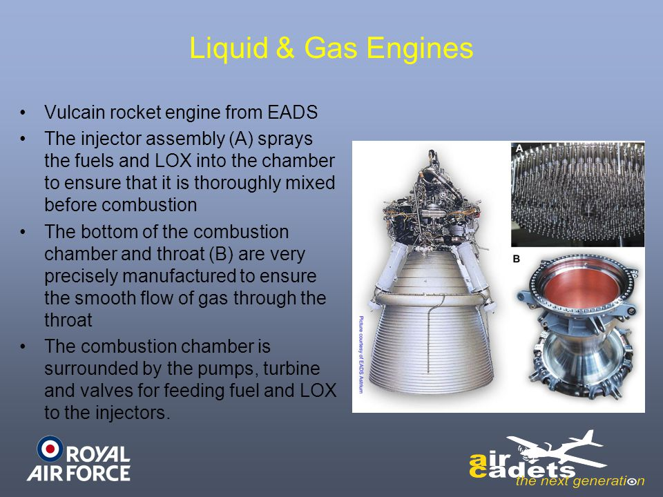 Liquid & Gas Engines Vulcain rocket engine from EADS The injector assembly (A) sprays the fuels and LOX into the chamber to ensure that it is thorough