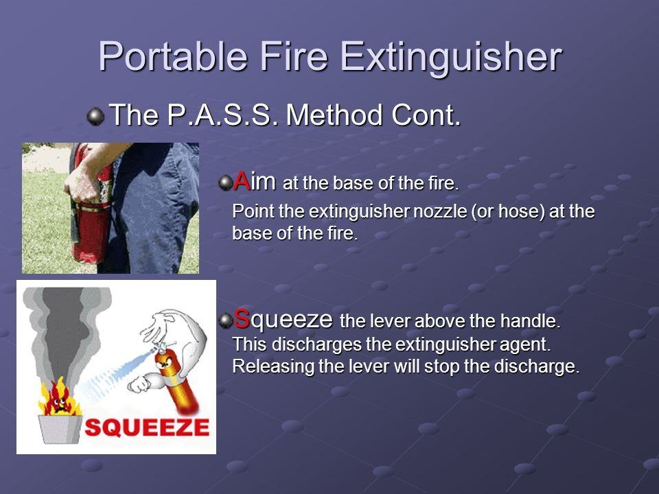 Portable Fire Extinguisher Safety How to use of Fire Extinguisher The P.A.S.S. Method The P.A.S.S. Method It is easy to remember how to use a fire ext