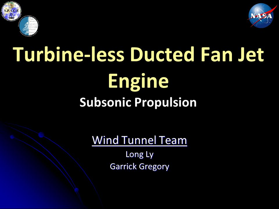 Turbine-less Ducted Fan Jet Engine Subsonic Propulsion Wind Tunnel Team Long Ly Garrick Gregory