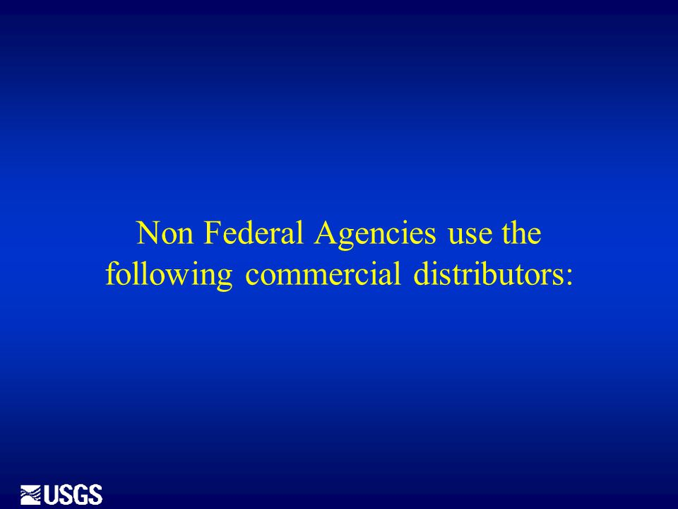 Non Federal Agencies use the following commercial distributors: