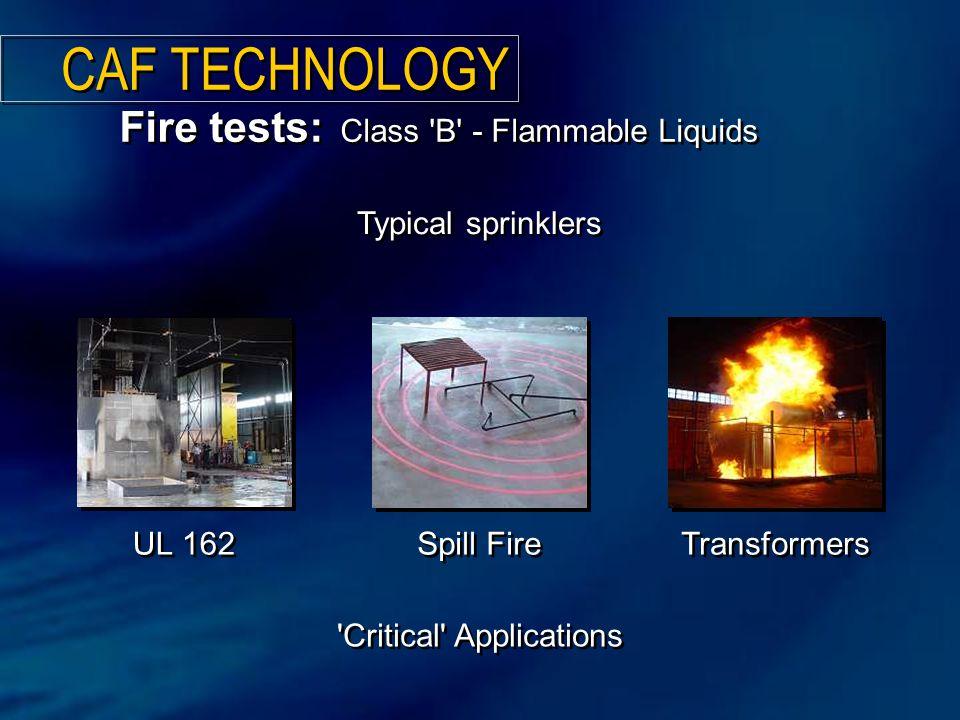 UL 162 Spill Fire Fire tests: Class B - Flammable Liquids Transformers CAF TECHNOLOGY Critical Applications Critical Applications Typical sprinklers