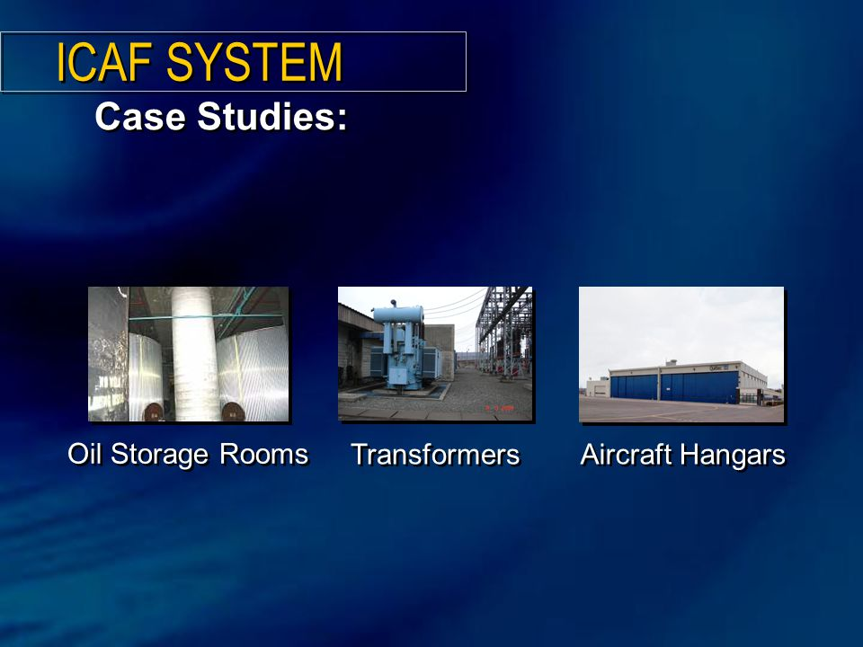 Case Studies: Oil Storage Rooms Aircraft Hangars Transformers ICAF SYSTEM