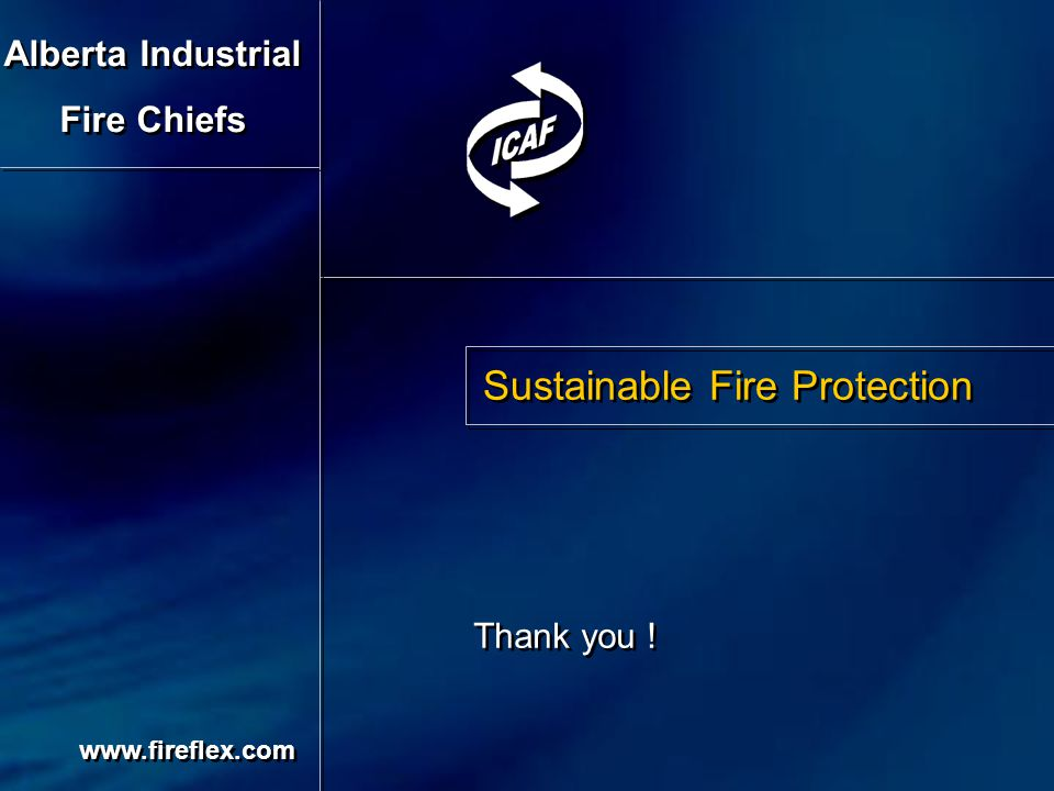 Sustainable Fire Protection Thank you ! www.fireflex.com Alberta Industrial Fire Chiefs Alberta Industrial Fire Chiefs