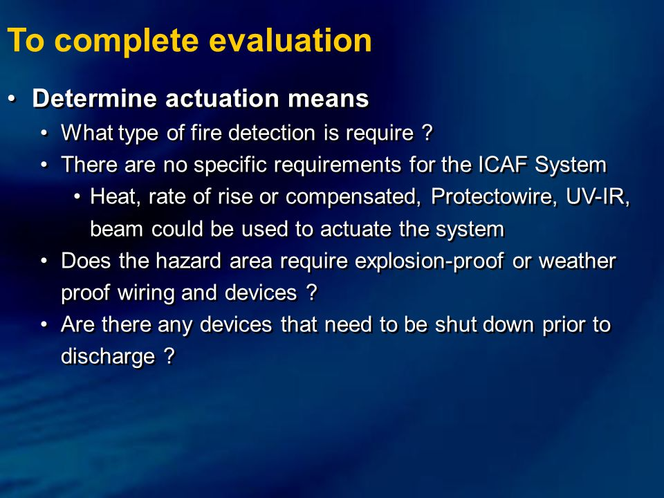 To complete evaluation Determine actuation means What type of fire detection is require ? There are no specific requirements for the ICAF System Heat,