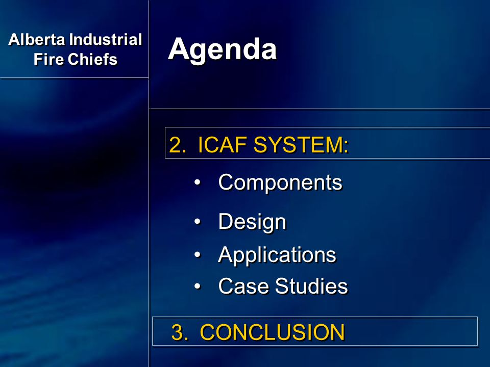 2.ICAF SYSTEM: Components Design Applications Case Studies 2.ICAF SYSTEM: Components Design Applications Case Studies 3.CONCLUSION Agenda Alberta Industrial Fire Chiefs