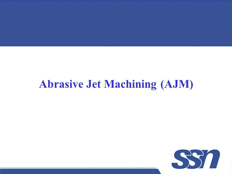 1 Abrasive Jet Machining (AJM)