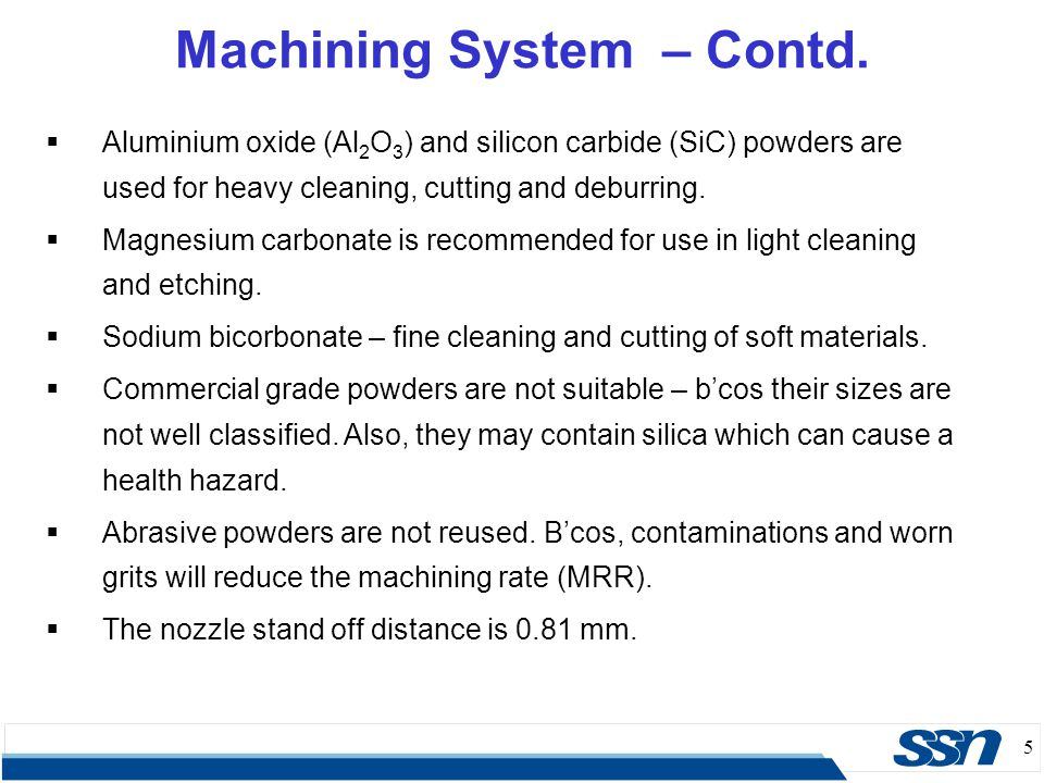5  Aluminium oxide (Al 2 O 3 ) and silicon carbide (SiC) powders are used for heavy cleaning, cutting and deburring.  Magnesium carbonate is recomme