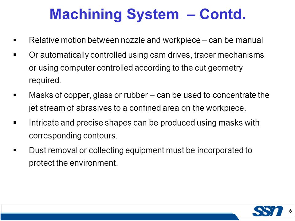 6  Relative motion between nozzle and workpiece – can be manual  Or automatically controlled using cam drives, tracer mechanisms or using computer c