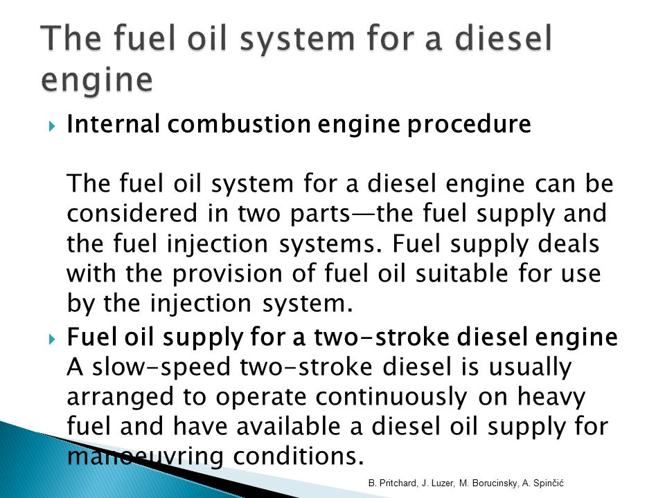  Internal combustion engine procedure The fuel oil system for a diesel engine can be considered in two parts—the fuel supply and the fuel injection systems.
