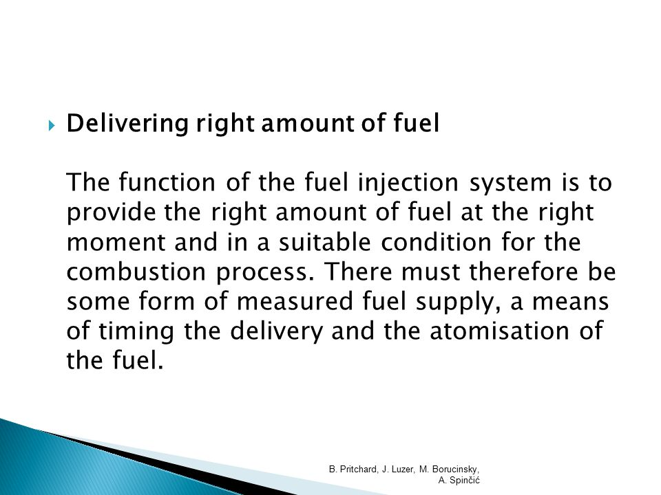  Delivering right amount of fuel The function of the fuel injection system is to provide the right amount of fuel at the right moment and in a suitable condition for the combustion process.