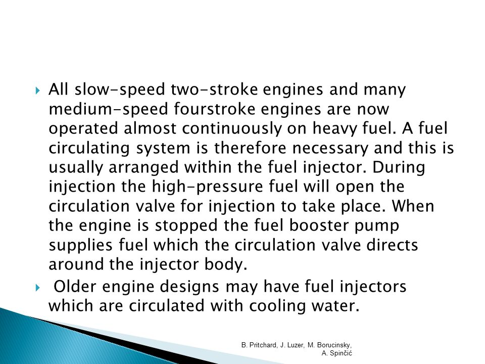  All slow-speed two-stroke engines and many medium-speed fourstroke engines are now operated almost continuously on heavy fuel. A fuel circulating sy