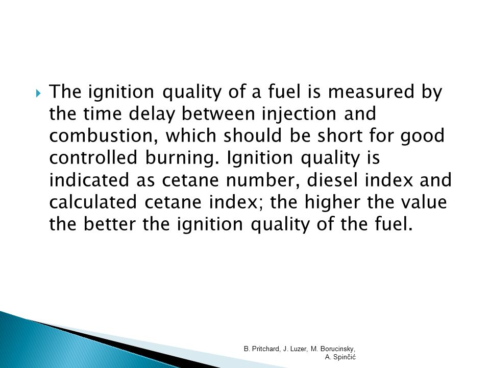  The ignition quality of a fuel is measured by the time delay between injection and combustion, which should be short for good controlled burning.