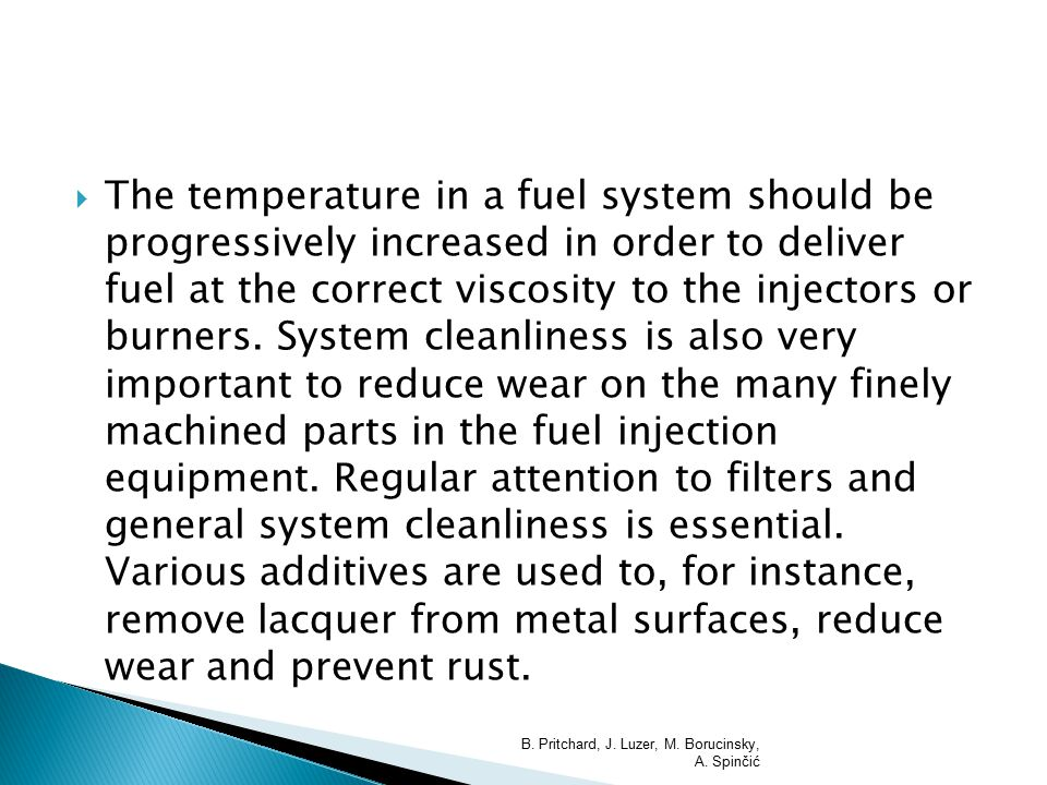  The temperature in a fuel system should be progressively increased in order to deliver fuel at the correct viscosity to the injectors or burners. Sy