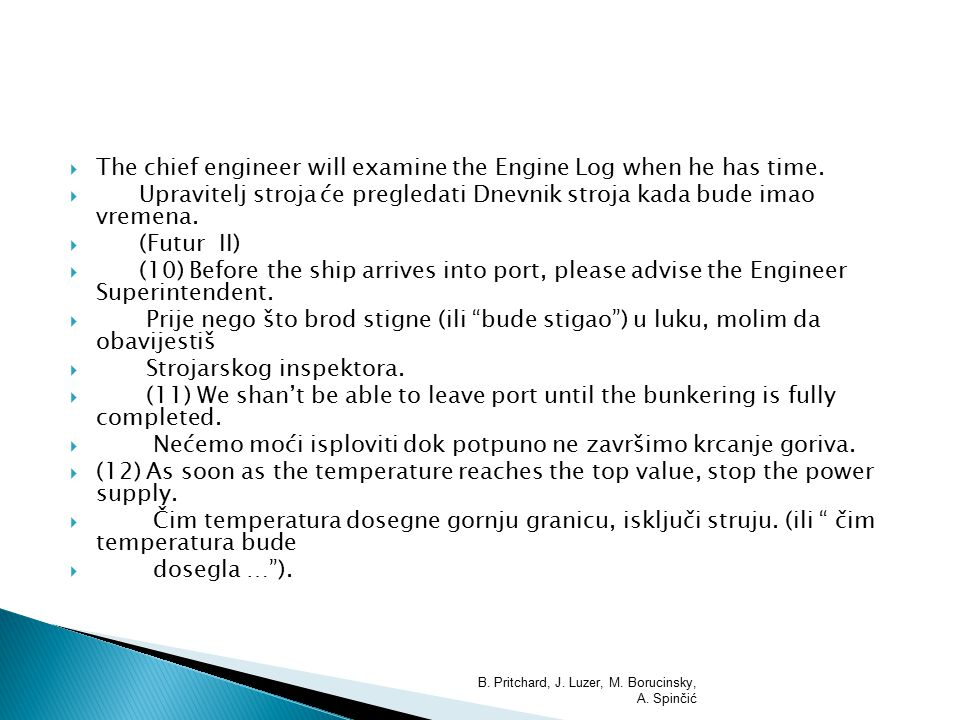  The chief engineer will examine the Engine Log when he has time.