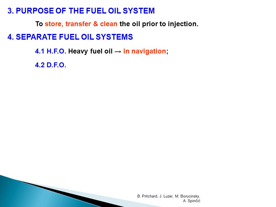 3.PURPOSE OF THE FUEL OIL SYSTEM To store, transfer & clean the oil prior to injection.
