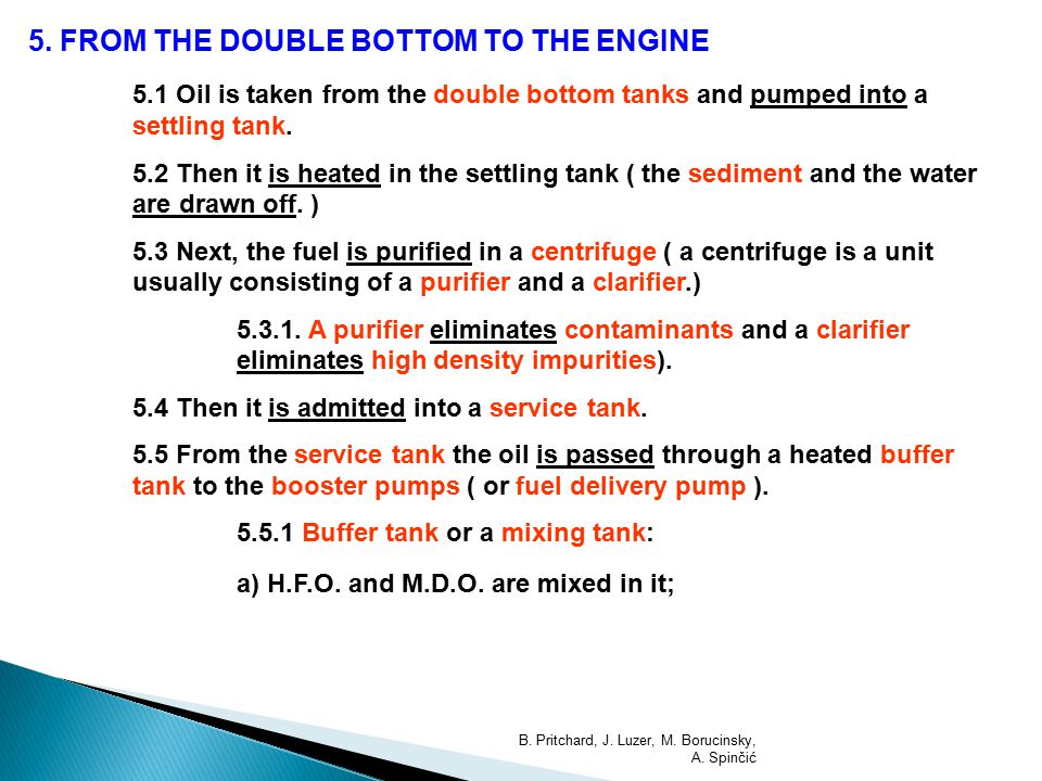 5. FROM THE DOUBLE BOTTOM TO THE ENGINE 5.1 Oil is taken from the double bottom tanks and pumped into a settling tank. 5.2 Then it is heated in the se