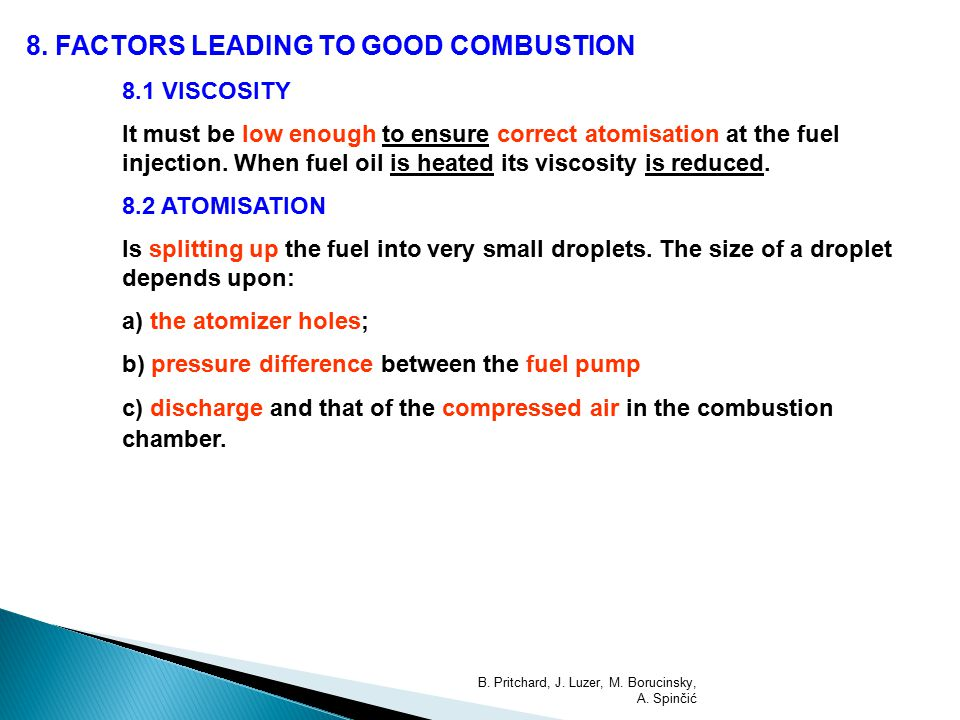 8. FACTORS LEADING TO GOOD COMBUSTION 8.1 VISCOSITY It must be low enough to ensure correct atomisation at the fuel injection. When fuel oil is heated