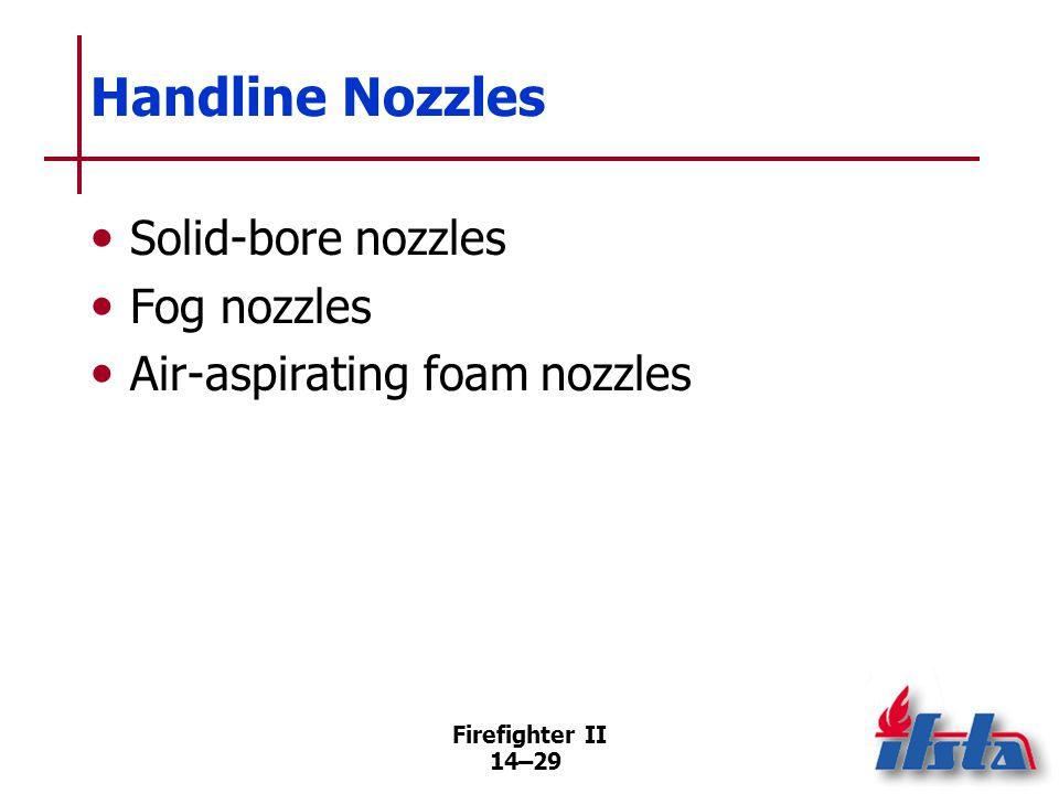 Firefighter II 14–29 Handline Nozzles Solid-bore nozzles Fog nozzles Air-aspirating foam nozzles