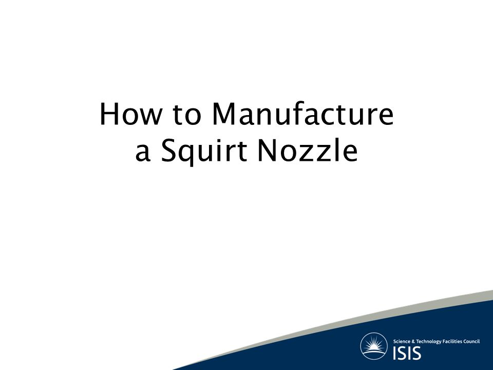 How to Manufacture a Squirt Nozzle