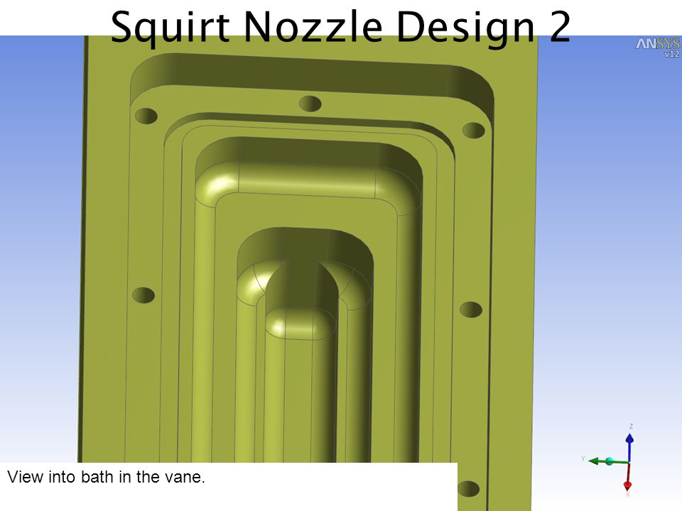 Squirt Nozzle Design 2 View into bath in the vane.
