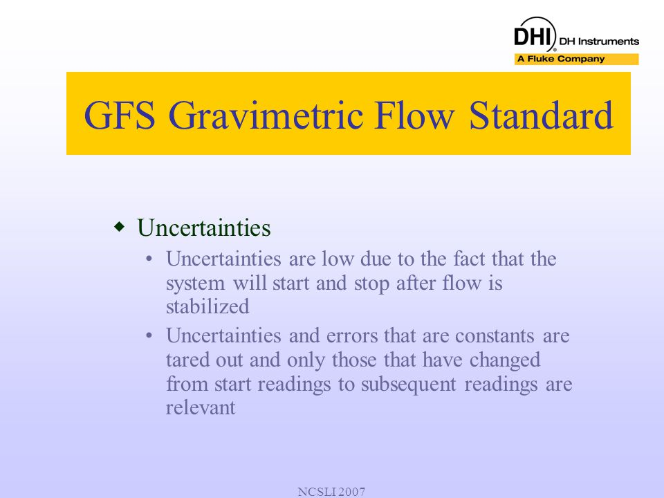 NCSLI 2007 GFS Gravimetric Flow Standard  Uncertainties Uncertainties are low due to the fact that the system will start and stop after flow is stabi