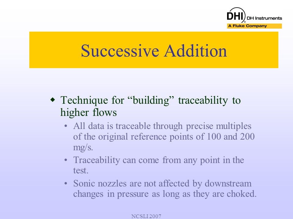 "NCSLI 2007  Technique for ""building"" traceability to higher flows All data is traceable through precise multiples of the original reference points of"