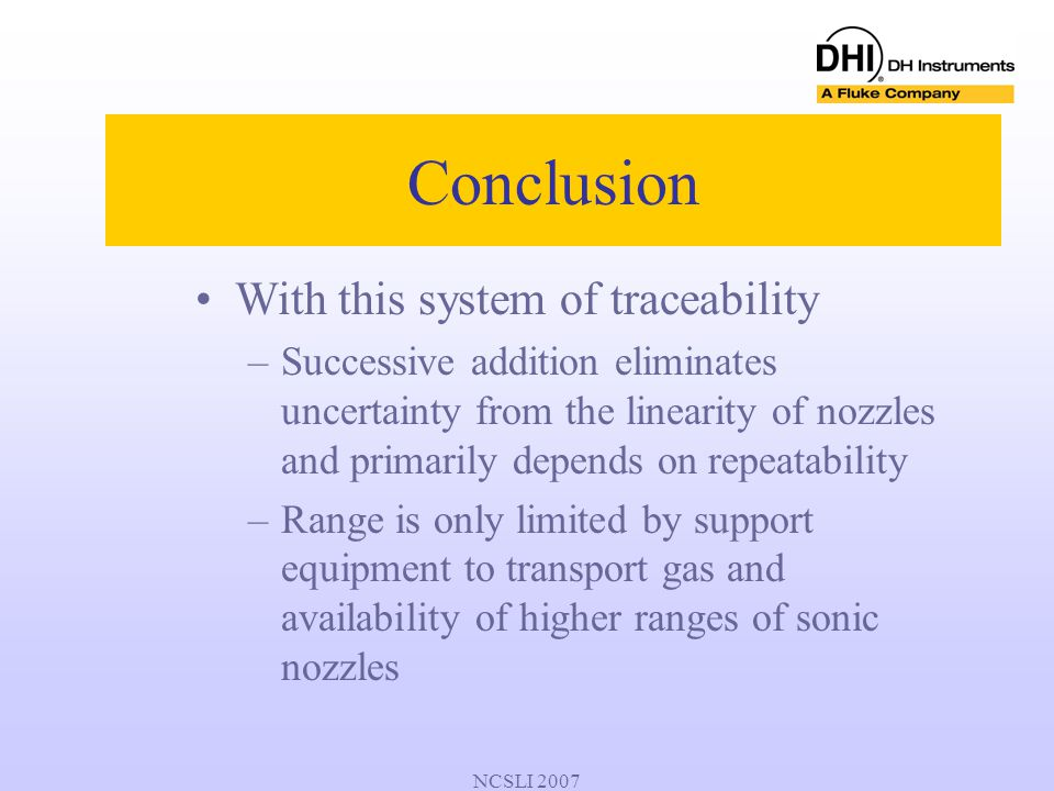 NCSLI 2007 With this system of traceability –Successive addition eliminates uncertainty from the linearity of nozzles and primarily depends on repeata