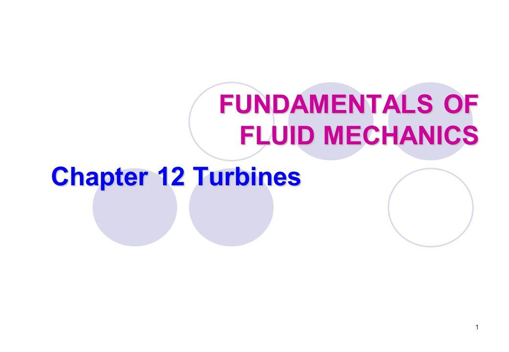 1 FUNDAMENTALS OF FLUID MECHANICS Chapter 12 Turbines