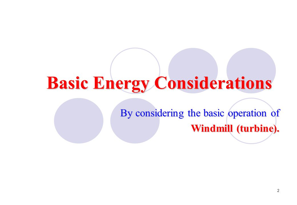 2 Basic Energy Considerations By considering the basic operation of Windmill (turbine).