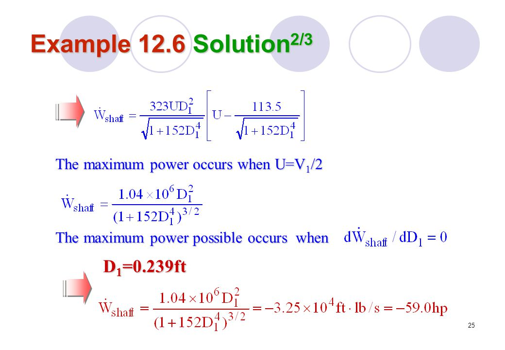25 Example 12.6 Solution 2/3 The maximum power occurs when U=V 1 /2 The maximum power possible occurs when D 1 =0.239ft