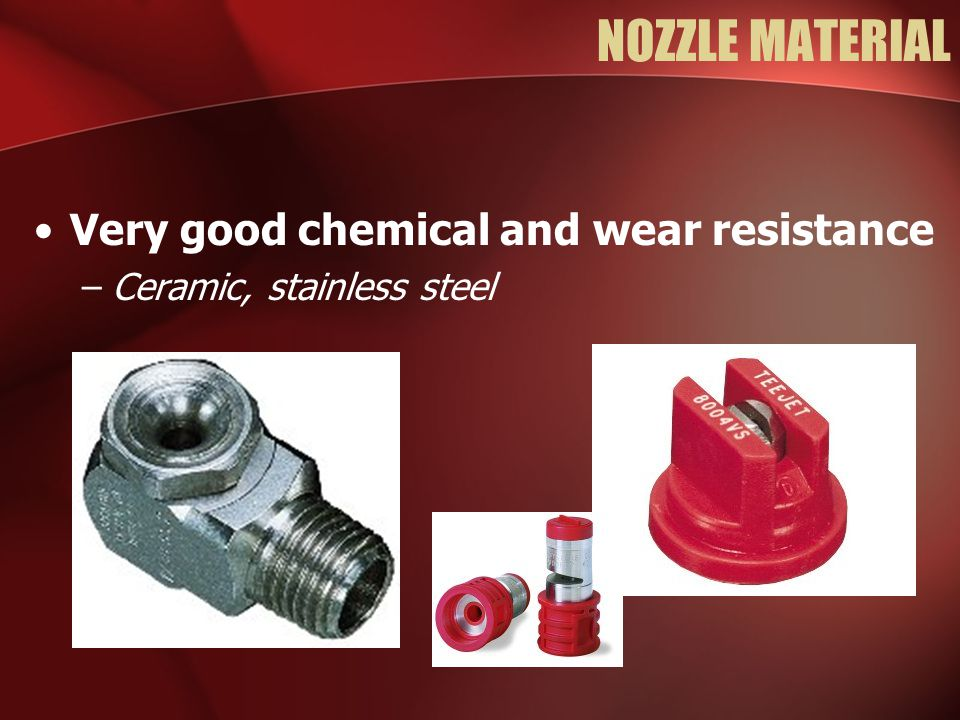 NOZZLE MATERIAL Very good chemical and wear resistance –Ceramic, stainless steel