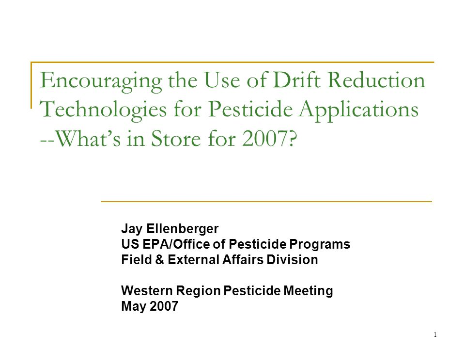 1 Encouraging the Use of Drift Reduction Technologies for Pesticide Applications --What's in Store for 2007.