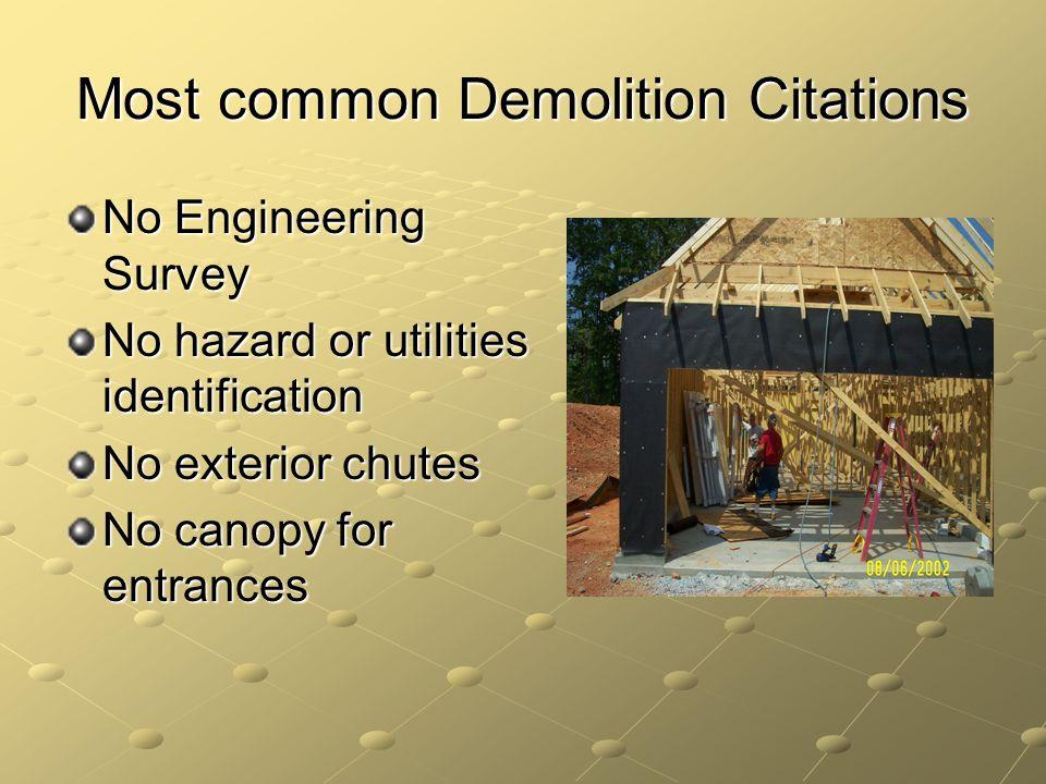 Most common Demolition Citations No Engineering Survey No hazard or utilities identification No exterior chutes No canopy for entrances