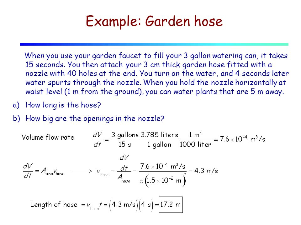 Example: Garden hose When you use your garden faucet to fill your 3 gallon watering can, it takes 15 seconds.
