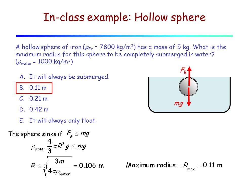 In-class example: Hollow sphere A hollow sphere of iron (ρ Fe = 7800 kg/m 3 ) has a mass of 5 kg.