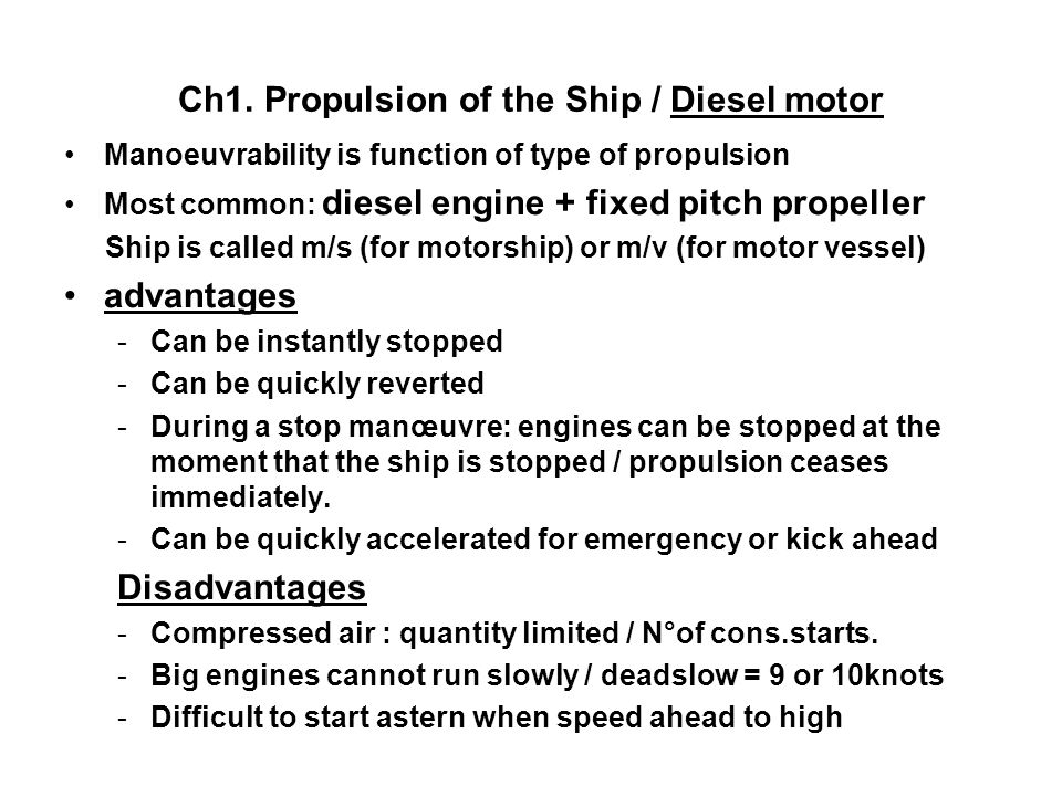 Ch1. Propulsion of the Ship / Diesel motor Manoeuvrability is function of type of propulsion Most common: diesel engine + fixed pitch propeller Ship i