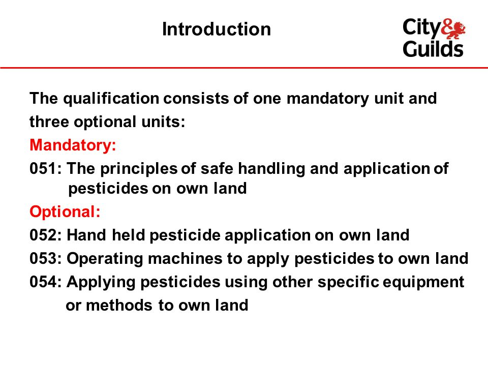 Introduction The qualification consists of one mandatory unit and three optional units: Mandatory: 051: The principles of safe handling and applicatio
