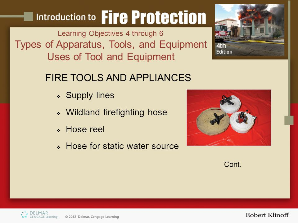 FIRE TOOLS AND APPLIANCES  Supply lines  Wildland firefighting hose  Hose reel  Hose for static water source Cont.