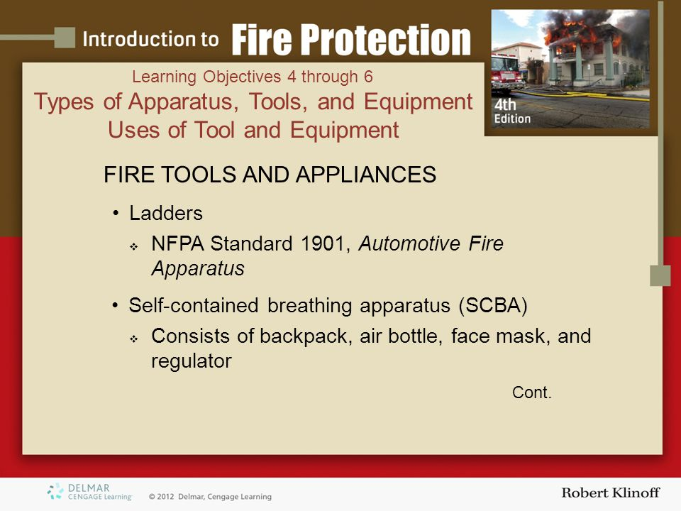 FIRE TOOLS AND APPLIANCES Ladders  NFPA Standard 1901, Automotive Fire Apparatus Self-contained breathing apparatus (SCBA)  Consists of backpack, air bottle, face mask, and regulator Cont.