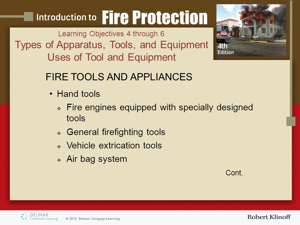 FIRE TOOLS AND APPLIANCES Hand tools  Fire engines equipped with specially designed tools  General firefighting tools  Vehicle extrication tools  Air bag system Cont.