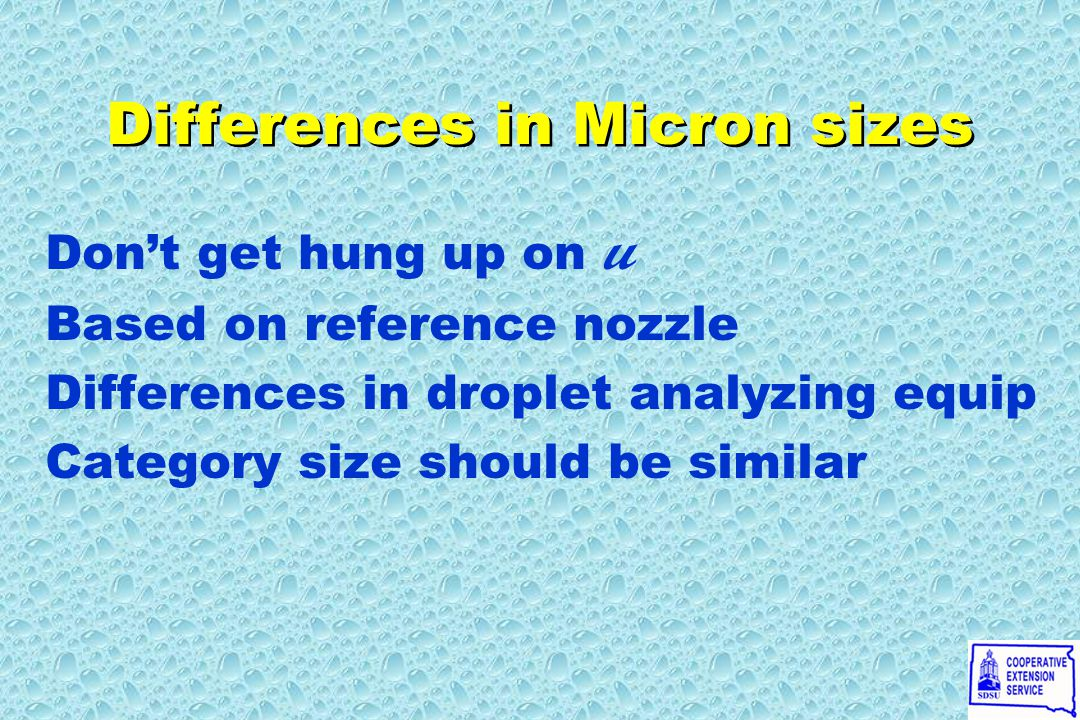 Differences in Micron sizes Don't get hung up on u Based on reference nozzle Differences in droplet analyzing equip Category size should be similar Don't get hung up on u Based on reference nozzle Differences in droplet analyzing equip Category size should be similar