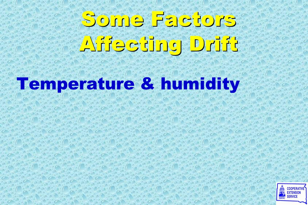 Temperature & humidity Temperature & humidity Some Factors Affecting Drift