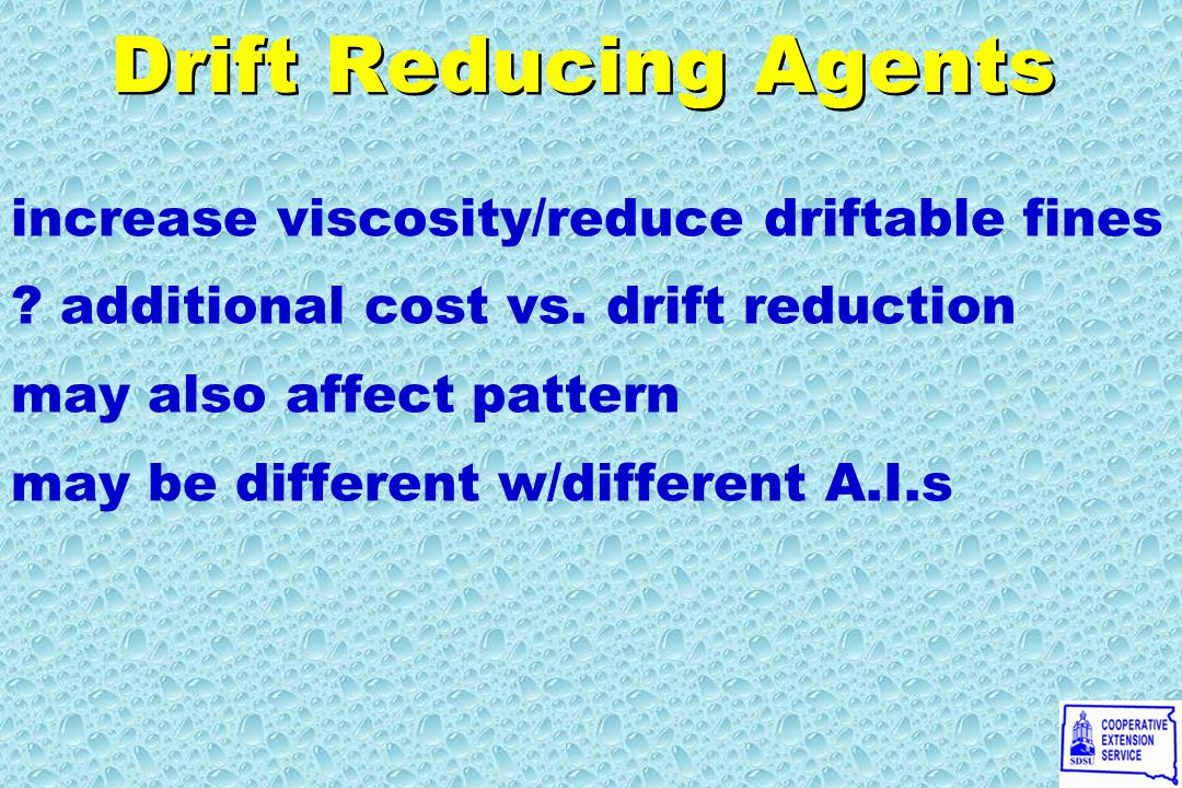 Drift Reducing Agents increase viscosity/reduce driftable fines .
