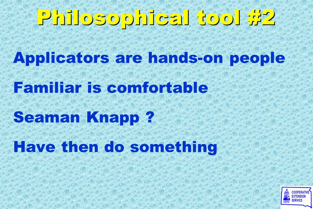 Philosophical tool #2 Applicators are hands-on people Familiar is comfortable Seaman Knapp .
