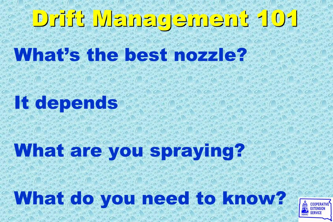 Drift Management 101 What's the best nozzle. It depends What are you spraying.